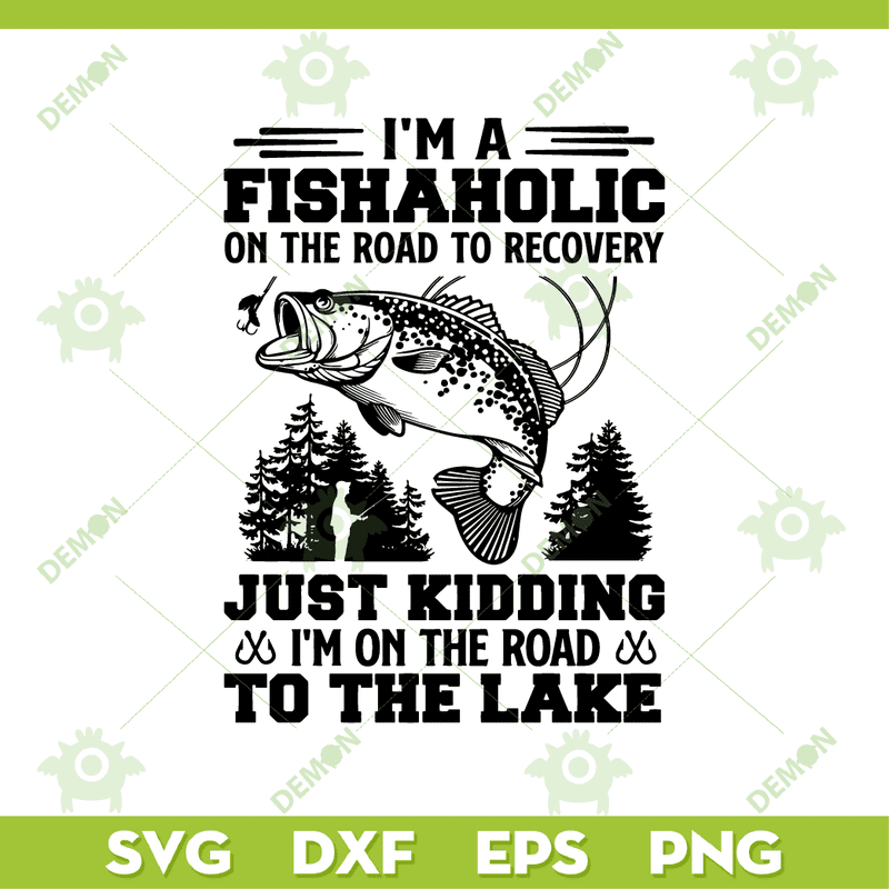 Download Fishing I M A Fishaholic On The Road To The Lake Svg Fishing Trending